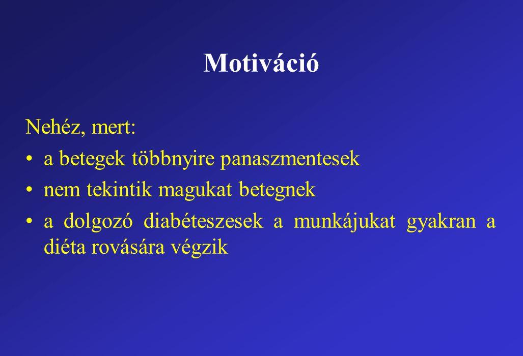 Motiváció Nehéz, mert: a betegek többnyire panaszmentesek nem tekintik magukat betegnek a dolgozó diabéteszesek a munkájukat gyakran a diéta rovására végzik