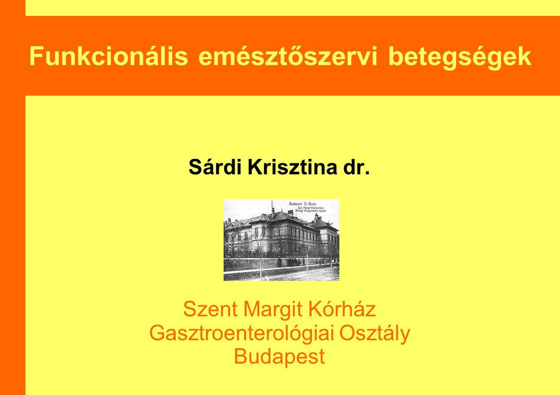 Funkcionális emésztőszervi betegségek Sárdi Krisztina dr. Szent Margit Kórház Gasztroenterológiai Osztály Budapest