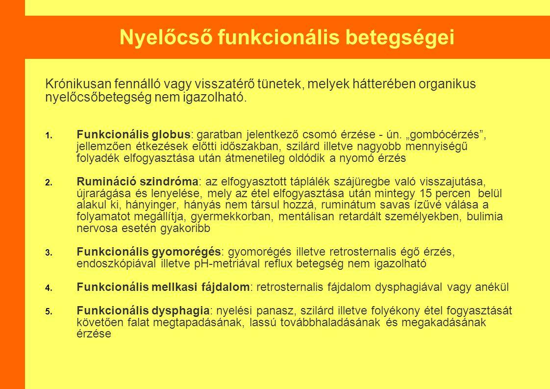 Nyelőcső funkcionális betegségei Krónikusan fennálló vagy visszatérő tünetek, melyek hátterében organikus nyelőcsőbetegség nem igazolható. 1. Funkcion