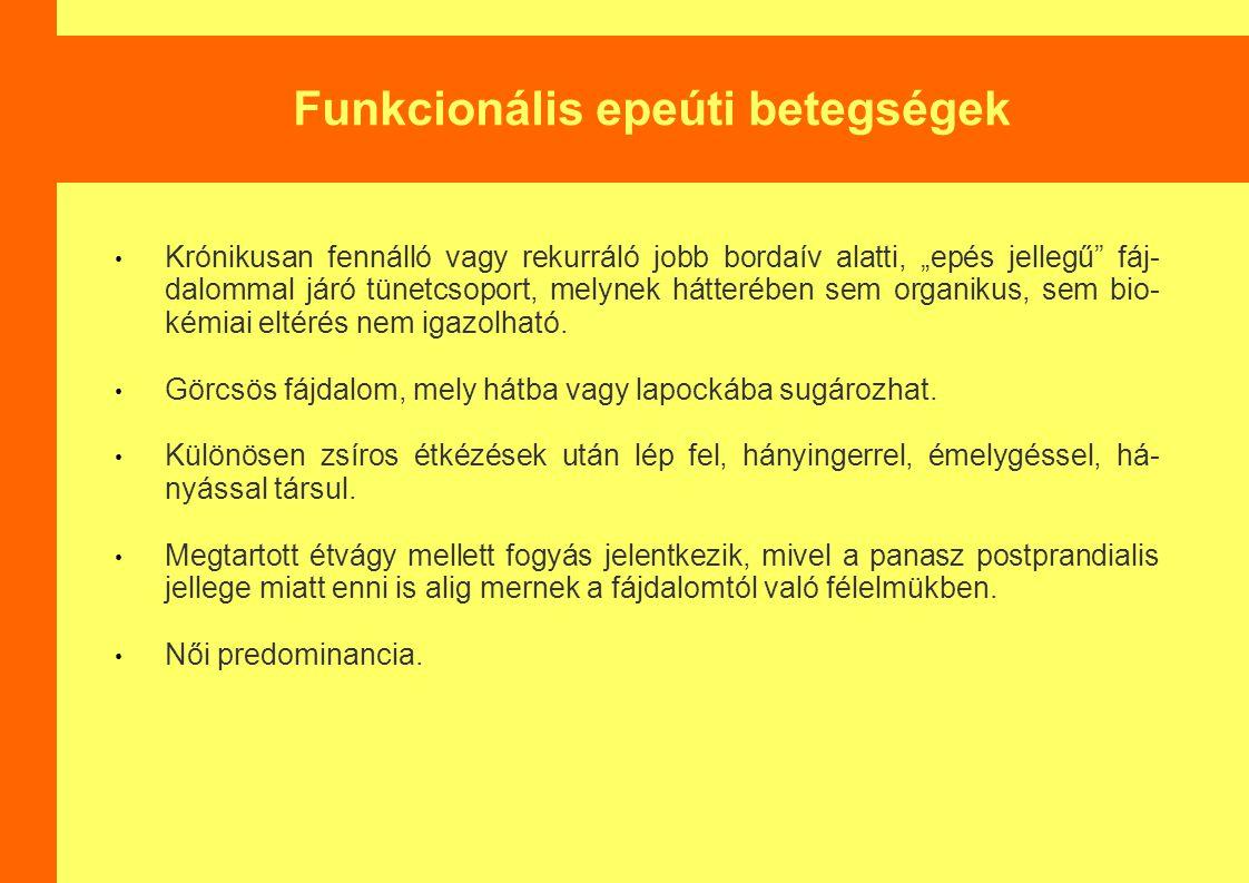 """Funkcionális epeúti betegségek Krónikusan fennálló vagy rekurráló jobb bordaív alatti, """"epés jellegű fáj- dalommal járó tünetcsoport, melynek hátterében sem organikus, sem bio- kémiai eltérés nem igazolható."""