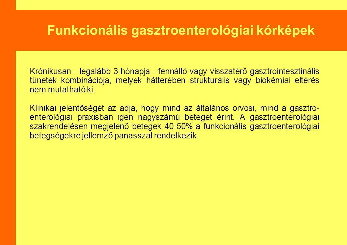 Funkcionális gasztroenterológiai kórképek Krónikusan - legalább 3 hónapja - fennálló vagy visszatérő gasztrointesztinális tünetek kombinációja, melyek hátterében strukturális vagy biokémiai eltérés nem mutatható ki.
