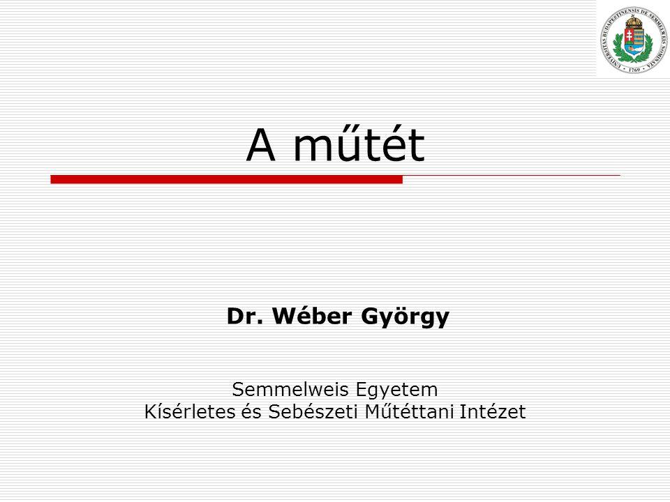A műtét Dr. Wéber György Semmelweis Egyetem Kísérletes és Sebészeti Műtéttani Intézet