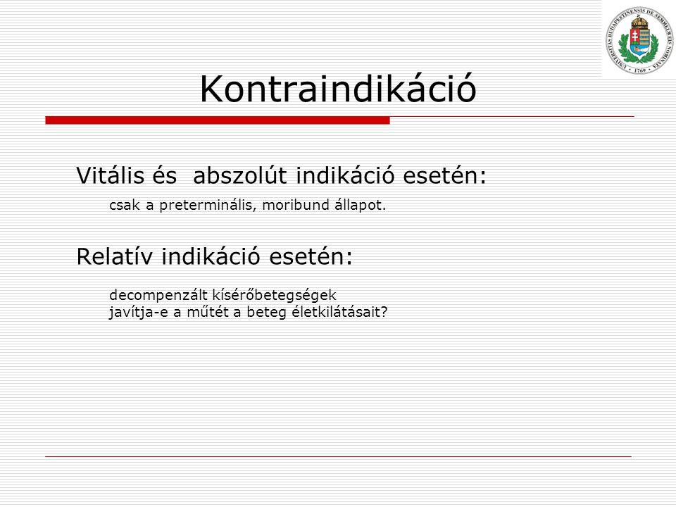 Kontraindikáció Vitális és abszolút indikáció esetén: csak a preterminális, moribund állapot.