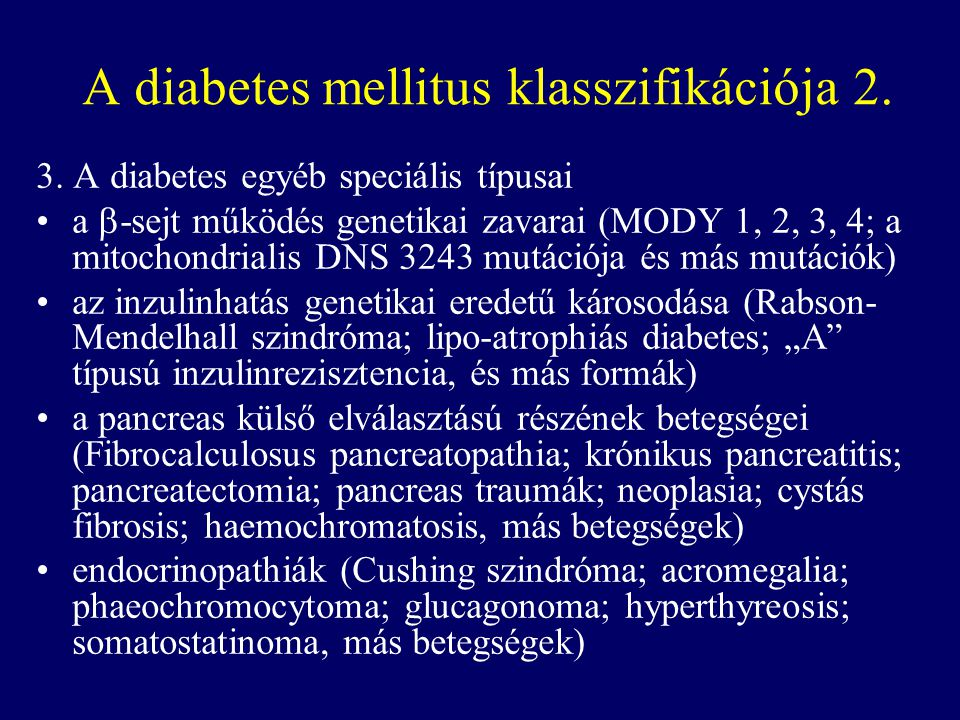 A diabetes mellitus klasszifikációja 2. 3. A diabetes egyéb speciális típusai a  -sejt működés genetikai zavarai (MODY 1, 2, 3, 4; a mitochondrialis