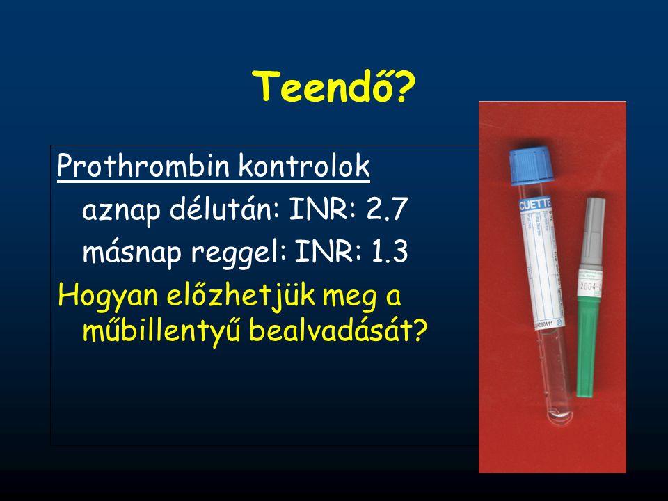 Teendő? Prothrombin kontrolok aznap délután: INR: 2.7 másnap reggel: INR: 1.3 Hogyan előzhetjük meg a műbillentyű bealvadását?