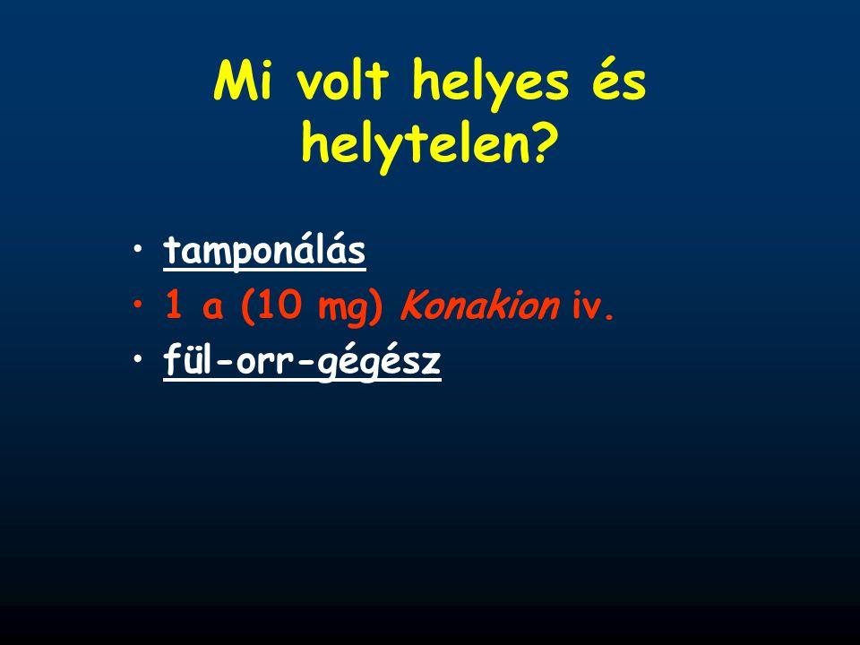 Mi volt helyes és helytelen? tamponálás 1 a (10 mg) Konakion iv. fül-orr-gégész