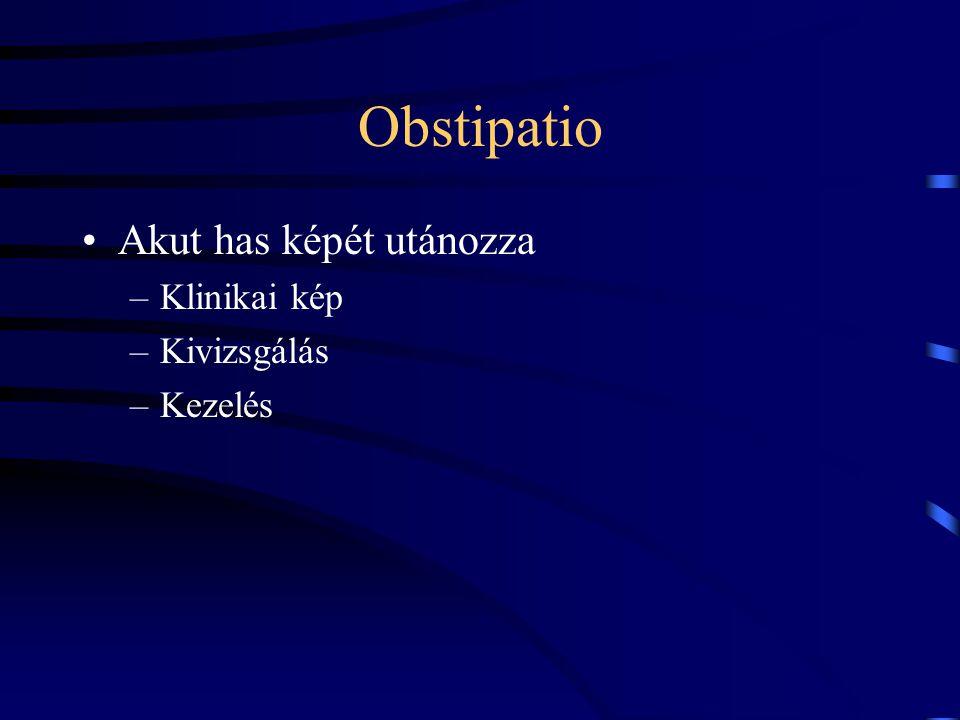 Obstipatio Akut has képét utánozza –Klinikai kép –Kivizsgálás –Kezelés