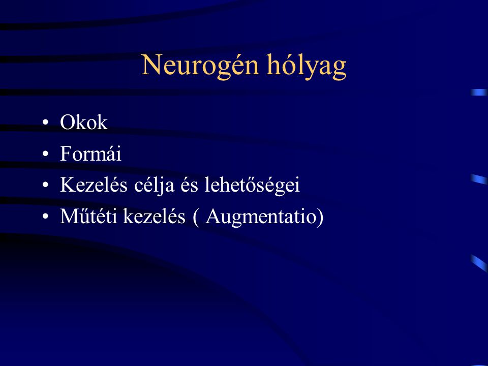 Neurogén hólyag Okok Formái Kezelés célja és lehetőségei Műtéti kezelés ( Augmentatio)