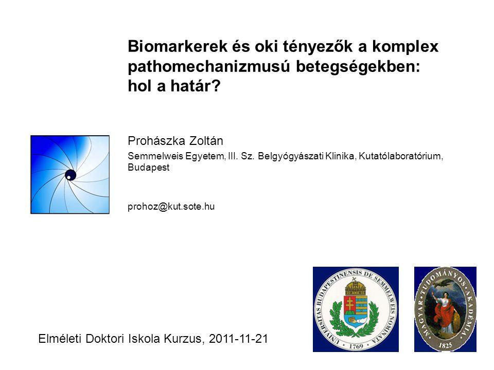 Biomarkerek és oki tényezők a komplex pathomechanizmusú betegségekben: hol a határ? Prohászka Zoltán Semmelweis Egyetem, III. Sz. Belgyógyászati Klini