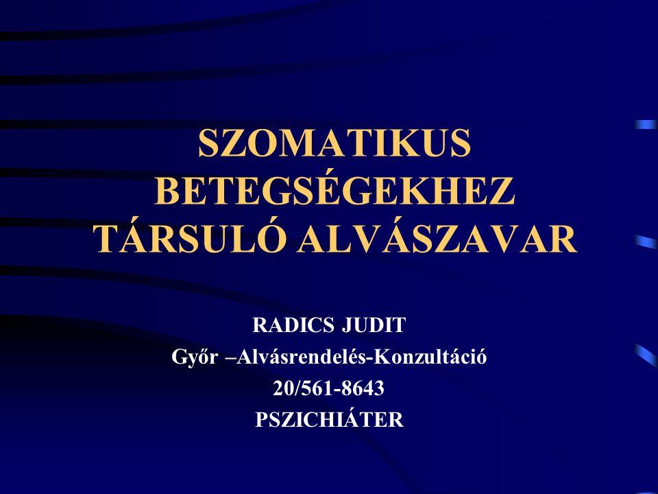 SZOMATIKUS BETEGSÉGEKHEZ TÁRSULÓ ALVÁSZAVAR RADICS JUDIT Győr –Alvásrendelés-Konzultáció 20/561-8643 PSZICHIÁTER