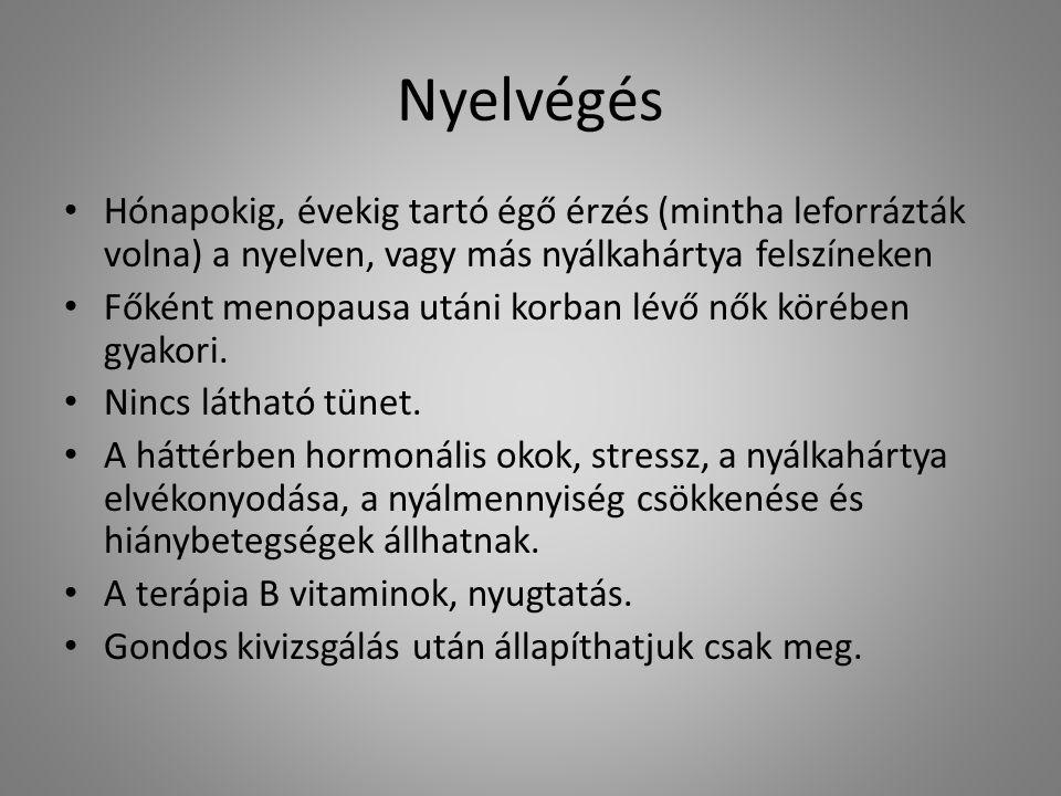 Nyelvégés Hónapokig, évekig tartó égő érzés (mintha leforrázták volna) a nyelven, vagy más nyálkahártya felszíneken Főként menopausa utáni korban lévő