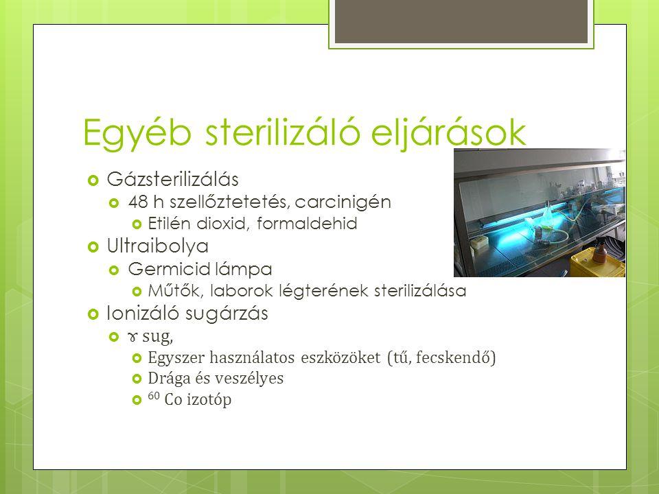 Egyéb sterilizáló eljárások  Gázsterilizálás  48 h szellőztetetés, carcinigén  Etilén dioxid, formaldehid  Ultraibolya  Germicid lámpa  Műtők, laborok légterének sterilizálása  Ionizáló sugárzás  ɤ sug,  Egyszer használatos eszközöket (tű, fecskendő)  Drága és veszélyes  60 Co izotóp