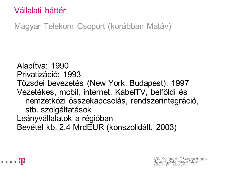 CRM Konferencia, T-Systems Hungary Harsányi László, Magyar Telekom 2005.11.29., 20. oldal Vállalati háttér Magyar Telekom Csoport (korábban Matáv) Ala