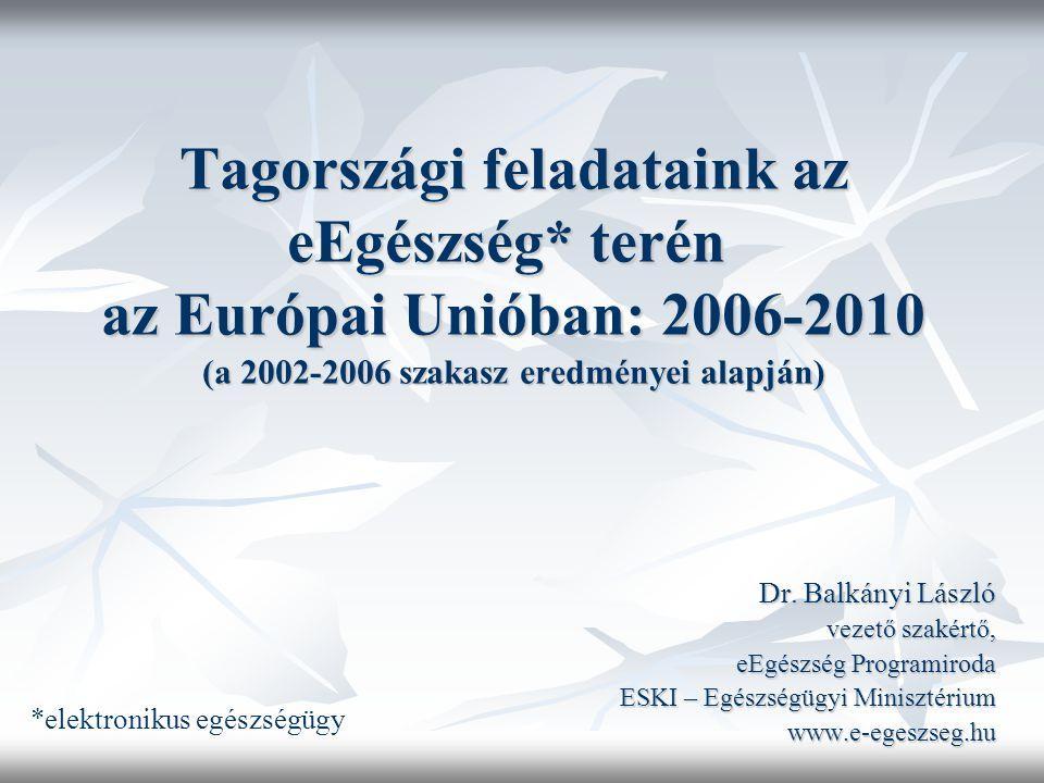 Tagországi feladataink az eEgészség* terén az Európai Unióban: 2006-2010 (a 2002-2006 szakasz eredményei alapján) Dr.