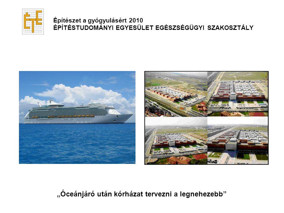 """Építészet a gyógyulásért 2010 ÉPÍTÉSTUDOMÁNYI EGYESÜLET EGÉSZSÉGÜGYI SZAKOSZTÁLY """"Óceánjáró után kórházat tervezni a legnehezebb"""