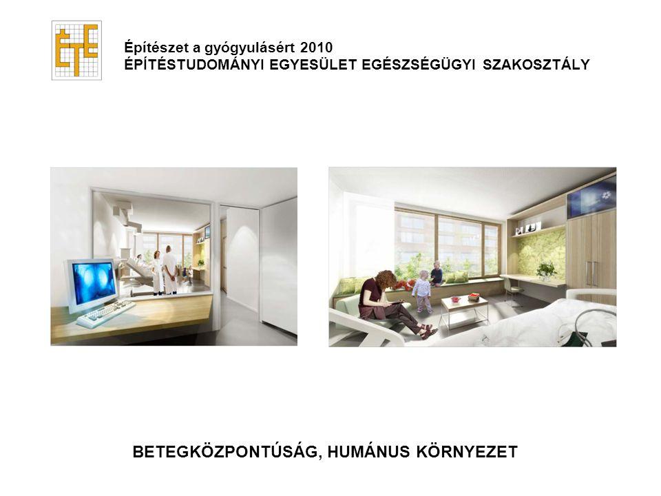Építészet a gyógyulásért 2010 ÉPÍTÉSTUDOMÁNYI EGYESÜLET EGÉSZSÉGÜGYI SZAKOSZTÁLY BETEGKÖZPONTÚSÁG, HUMÁNUS KÖRNYEZET