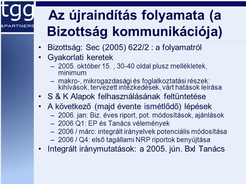 Az újraindítás folyamata (a Bizottság kommunikációja) Bizottság: Sec (2005) 622/2 : a folyamatról Gyakorlati keretek –2005.