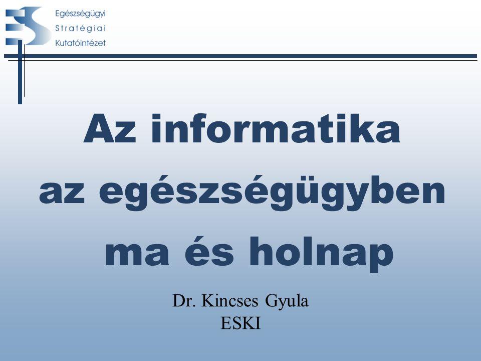 Az informatika az egészségügyben ma és holnap Dr. Kincses Gyula ESKI