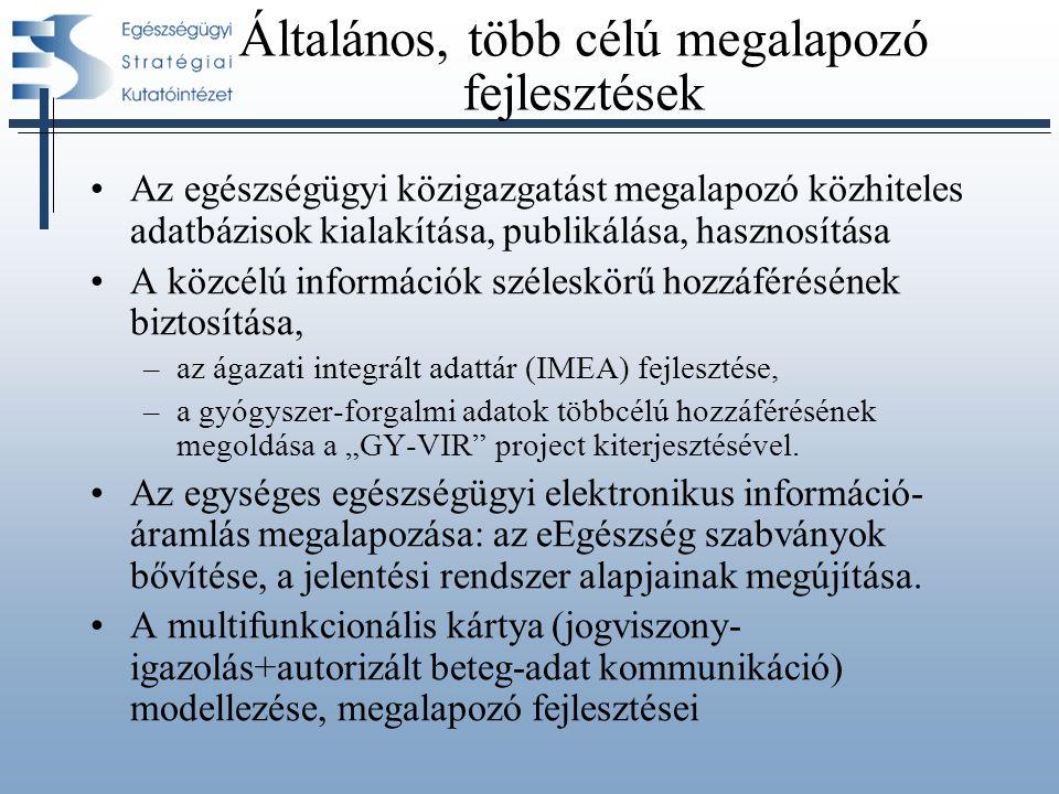 Az ágazati irányítás, az egészségügyi közigazgatás támogatása Az egészségügyi közigazgatás folyamatainak átláthatóvá, nyilvánossá tétele EU csatlakozásból, nemzetközi tagságokból fakadó követelmények kielégítése (EU egészségügyi kártya teljes körű bevezetése) Az egészségbiztosítás ellenőrzési rendszerének javítása –vényellenőrzés – e-recept előkészítés, –az adattárra épülő, célzott elemző - ellenőrző rendszerek kialakítása (halmozódások, outlayer figyelés, stb.), –közgyógy-ellátás on-line jogosultság-ellenőrzés –Az on line, az APEH adatbázisra alapuló jogviszony- igazolási rendszer előkésztése.