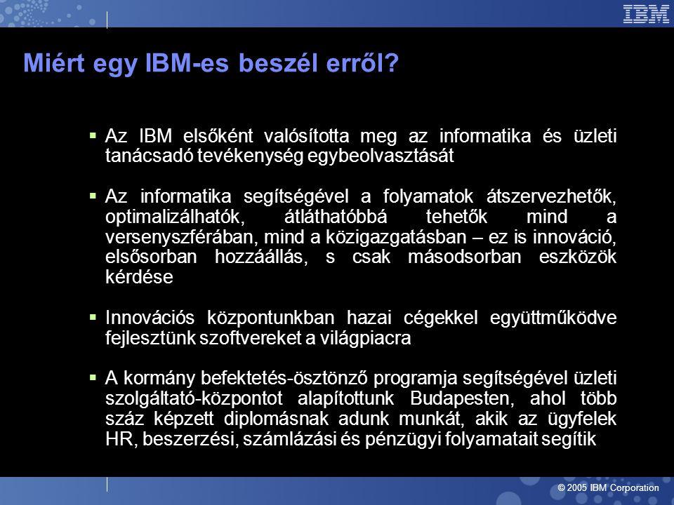 © 2005 IBM Corporation Miért egy IBM-es beszél erről.
