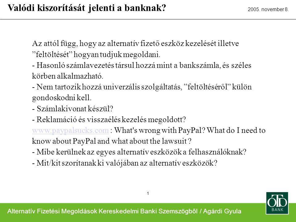 Alternatív Fizetési Megoldások Kereskedelmi Banki Szemszögből / Agárdi Gyula 2005. november 8. 1 Az attól függ, hogy az alternatív fizető eszköz kezel