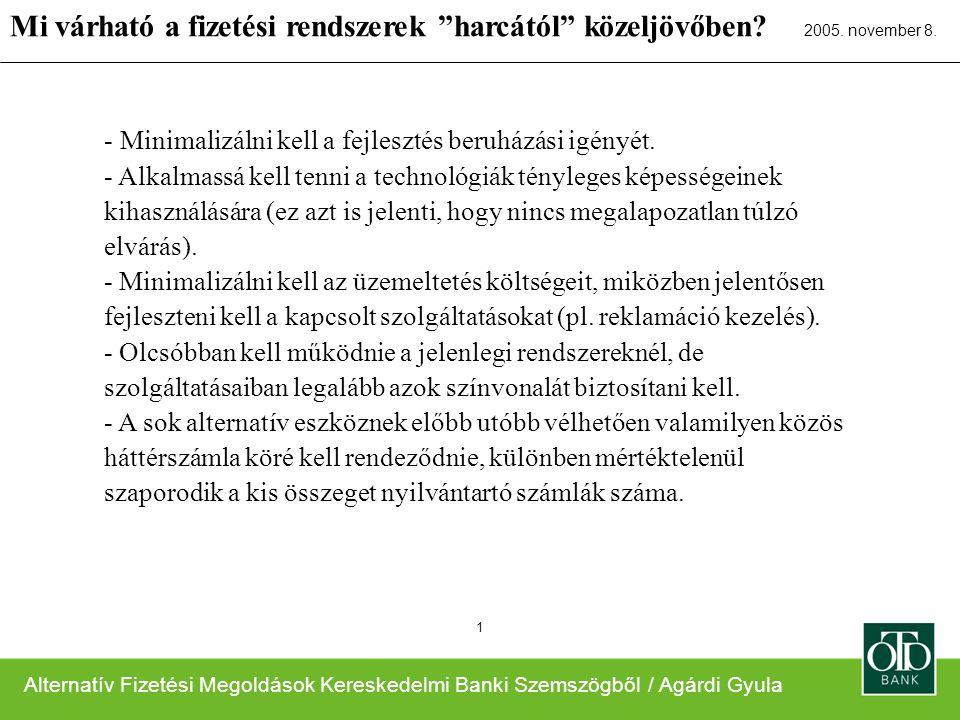 Alternatív Fizetési Megoldások Kereskedelmi Banki Szemszögből / Agárdi Gyula 2005. november 8. 1 - Minimalizálni kell a fejlesztés beruházási igényét.