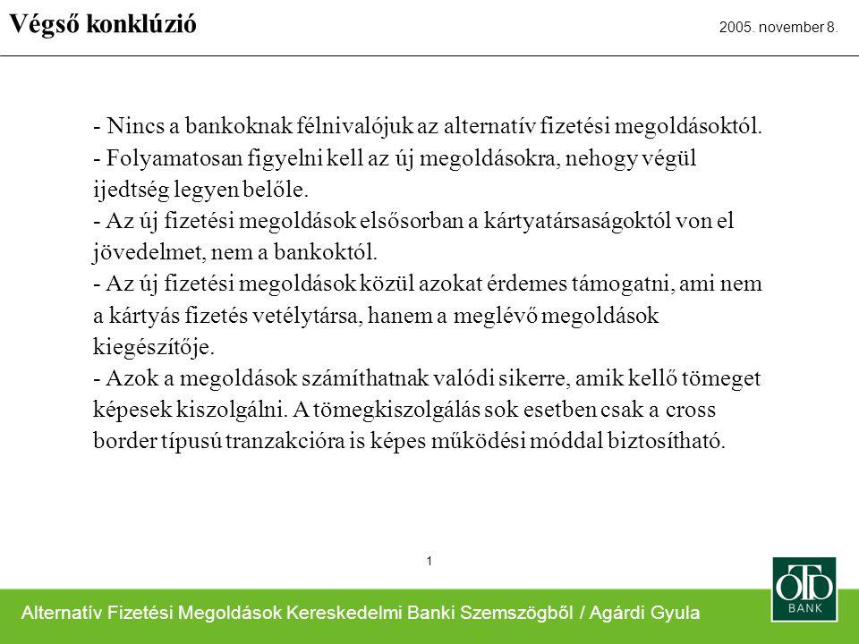 Alternatív Fizetési Megoldások Kereskedelmi Banki Szemszögből / Agárdi Gyula 2005. november 8. 1 - Nincs a bankoknak félnivalójuk az alternatív fizeté