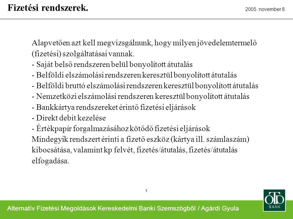 Alternatív Fizetési Megoldások Kereskedelmi Banki Szemszögből / Agárdi Gyula 2005. november 8. 1 Alapvetően azt kell megvizsgálnunk, hogy milyen jöved