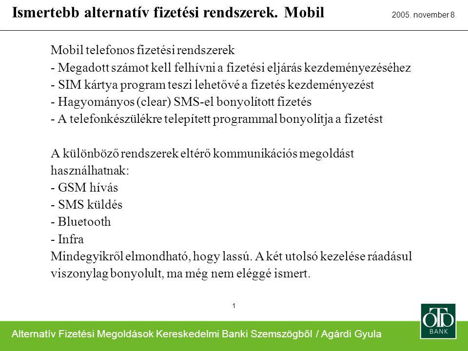 Alternatív Fizetési Megoldások Kereskedelmi Banki Szemszögből / Agárdi Gyula 2005. november 8. 1 Mobil telefonos fizetési rendszerek - Megadott számot