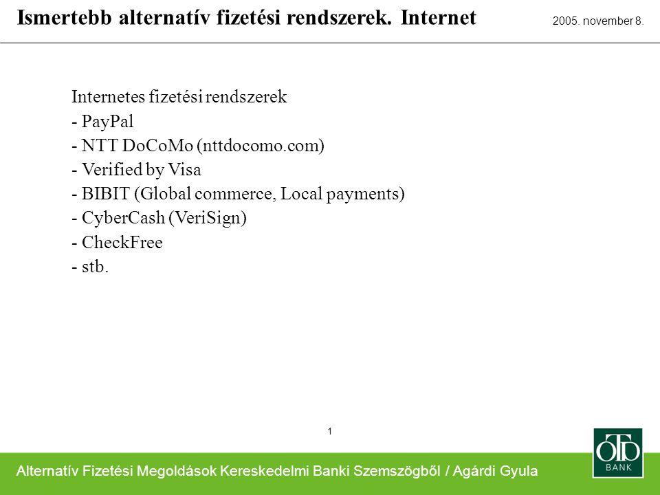 Alternatív Fizetési Megoldások Kereskedelmi Banki Szemszögből / Agárdi Gyula 2005. november 8. 1 Internetes fizetési rendszerek - PayPal - NTT DoCoMo