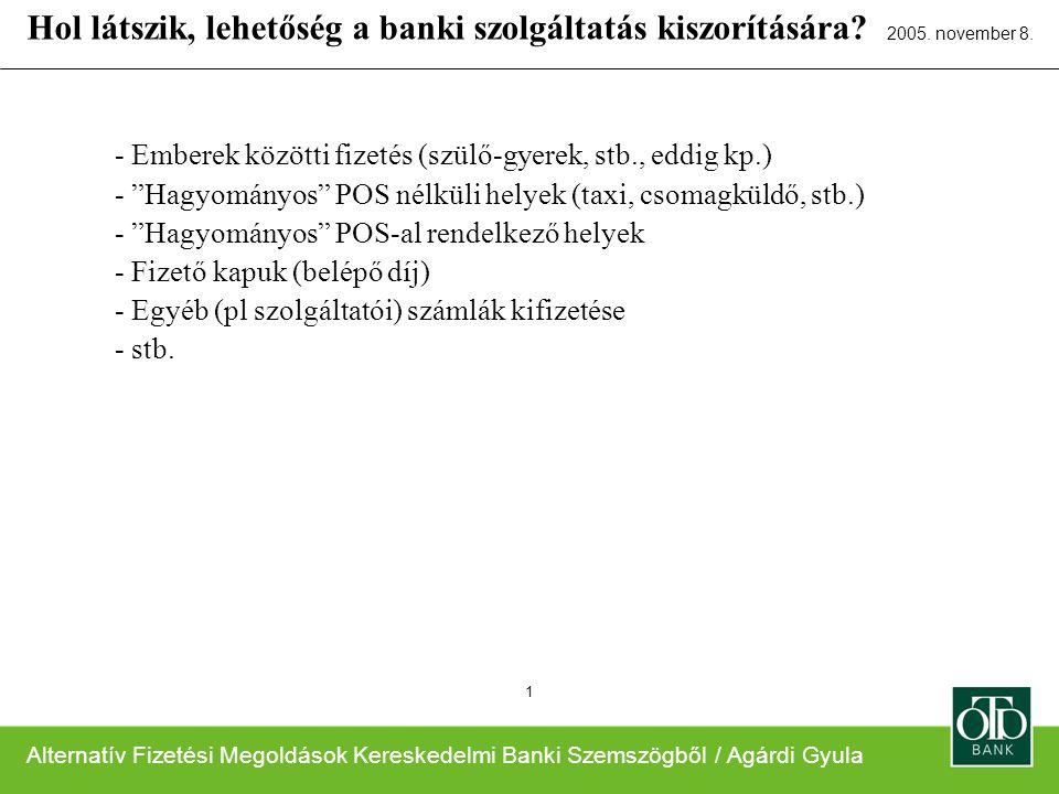 Alternatív Fizetési Megoldások Kereskedelmi Banki Szemszögből / Agárdi Gyula 2005. november 8. 1 - Emberek közötti fizetés (szülő-gyerek, stb., eddig