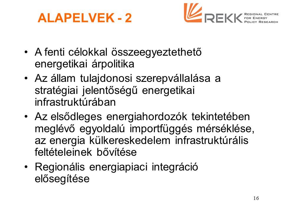 15 ALAPELVEK - 1 A hatékony verseny és az egyenlő piaci feltételek megteremtése az energetikai termékek piacain (villamos és gáz energia, távhő) A mai ellentmondásokkal terhelt piaci versenyfeltételek módosítása, továbbfejlesztése a gazdasági versenyképesség erősítése céljából Erős, önálló, kompetens és átlátható állami szabályozás a megmaradó monopóliumok esetén a lehetőségekhez képest egyenlő elbánást biztosító verseny megteremtése céljából, valamint egyes szociálpolitikai célok megvalósítása érdekében