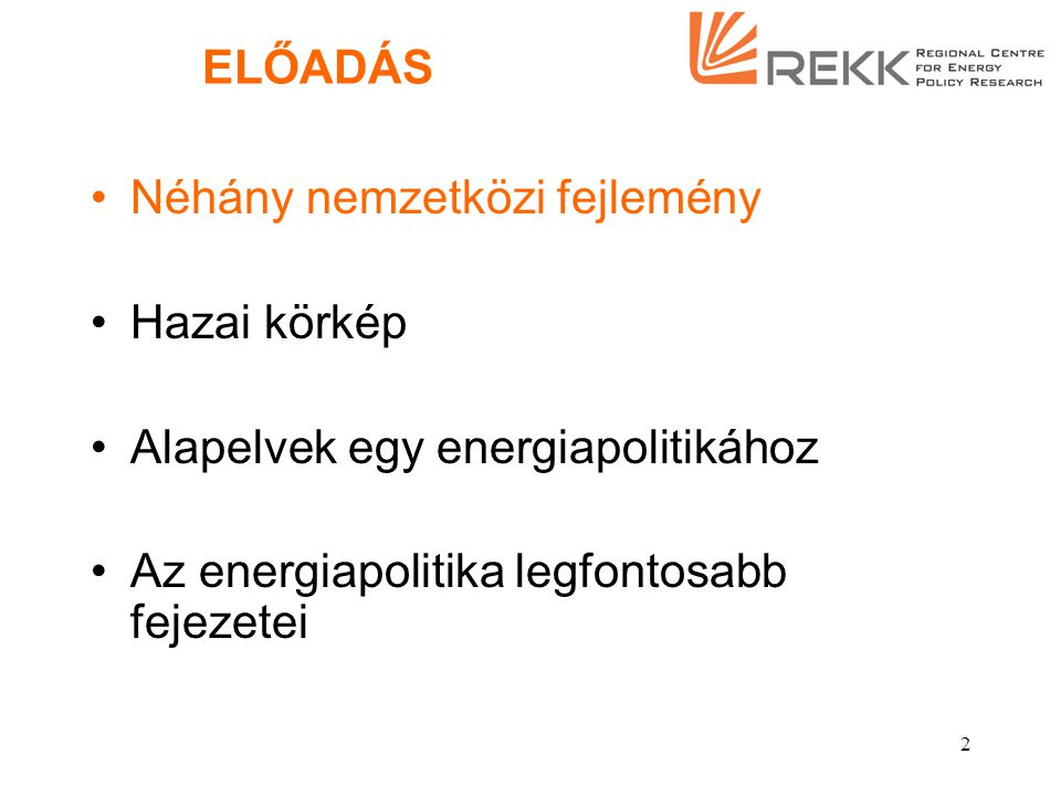 2 ELŐADÁS Néhány nemzetközi fejlemény Hazai körkép Alapelvek egy energiapolitikához Az energiapolitika legfontosabb fejezetei