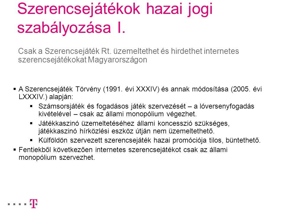 Szerencsejátékok hazai jogi szabályozása I. Csak a Szerencsejáték Rt. üzemeltethet és hirdethet internetes szerencsejátékokat Magyarországon  A Szere