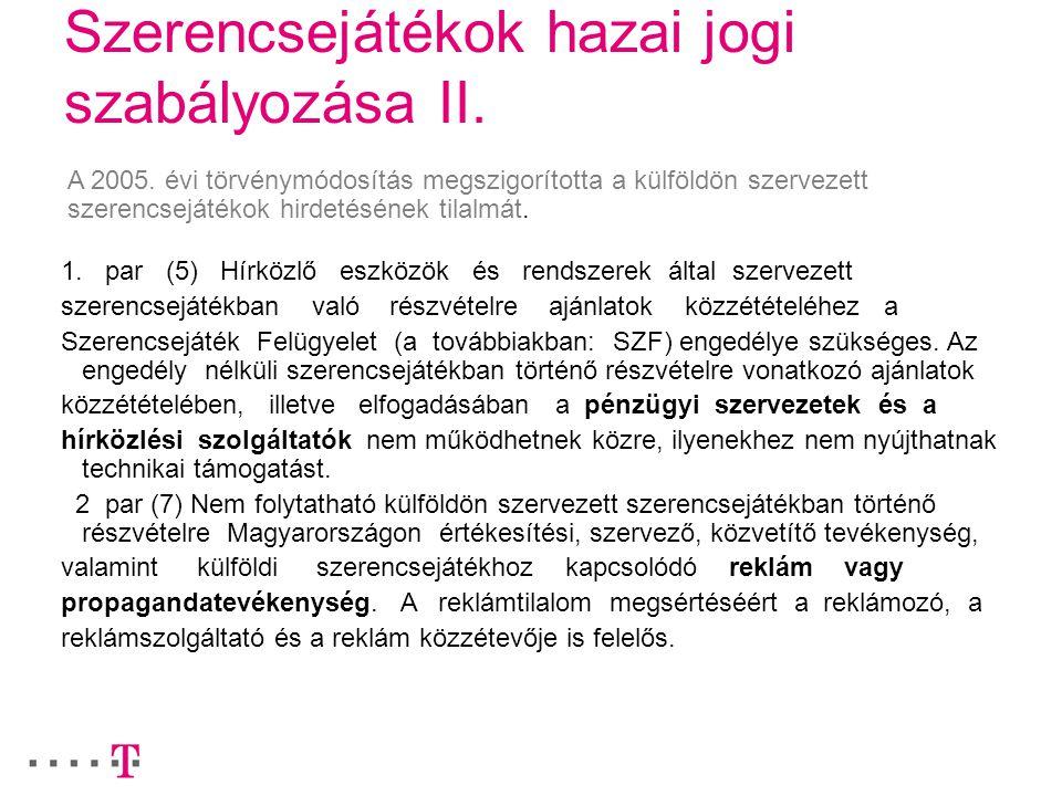 Szerencsejátékok hazai jogi szabályozása II. A 2005. évi törvénymódosítás megszigorította a külföldön szervezett szerencsejátékok hirdetésének tilalmá