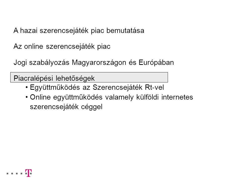 A hazai szerencsejáték piac bemutatása Az online szerencsejáték piac Jogi szabályozás Magyarországon és Európában Piacralépési lehetőségek Együttműköd