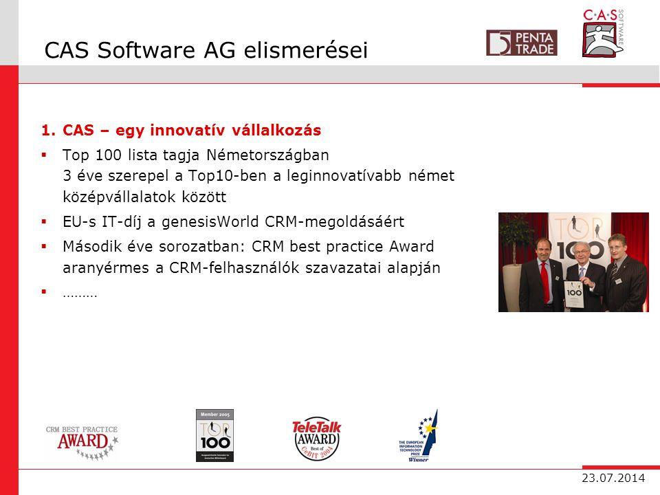 23.07.2014 CAS Software AG elismerései 1.CAS – egy innovatív vállalkozás  Top 100 lista tagja Németországban 3 éve szerepel a Top10-ben a leginnovatívabb német középvállalatok között  EU-s IT-díj a genesisWorld CRM-megoldásáért  Második éve sorozatban: CRM best practice Award aranyérmes a CRM-felhasználók szavazatai alapján  ………