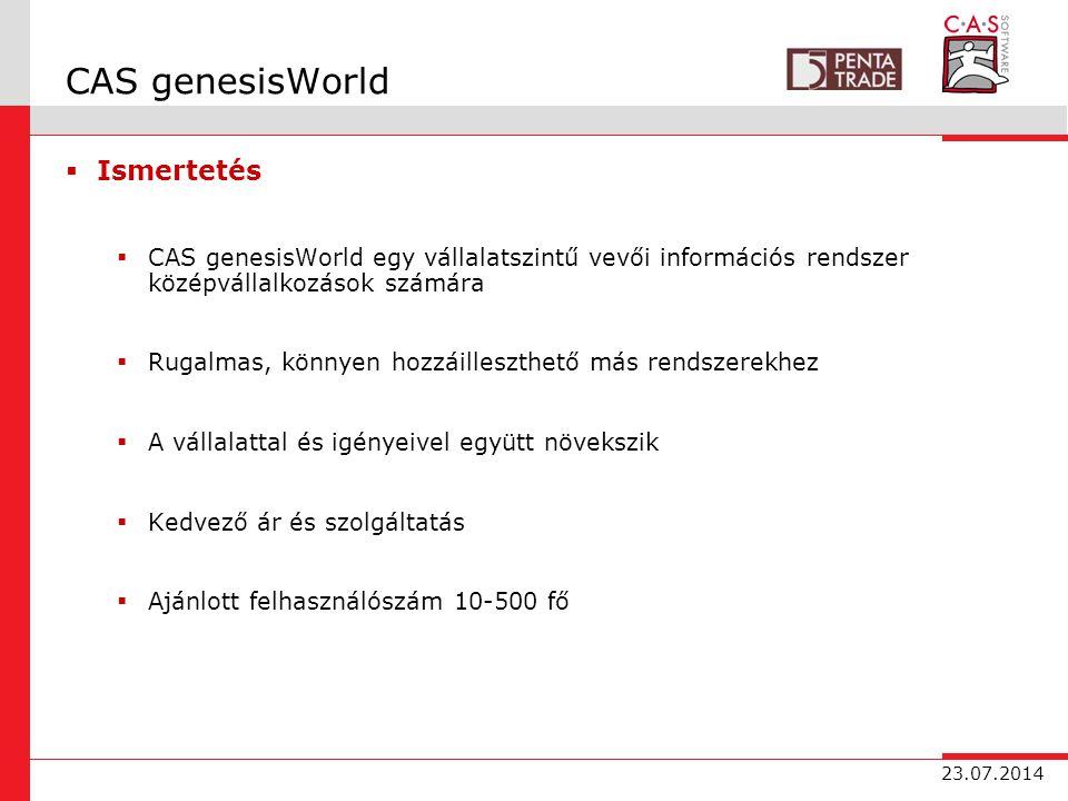 23.07.2014 CAS genesisWorld  Ismertetés  CAS genesisWorld egy vállalatszintű vevői információs rendszer középvállalkozások számára  Rugalmas, könnyen hozzáilleszthető más rendszerekhez  A vállalattal és igényeivel együtt növekszik  Kedvező ár és szolgáltatás  Ajánlott felhasználószám 10-500 fő