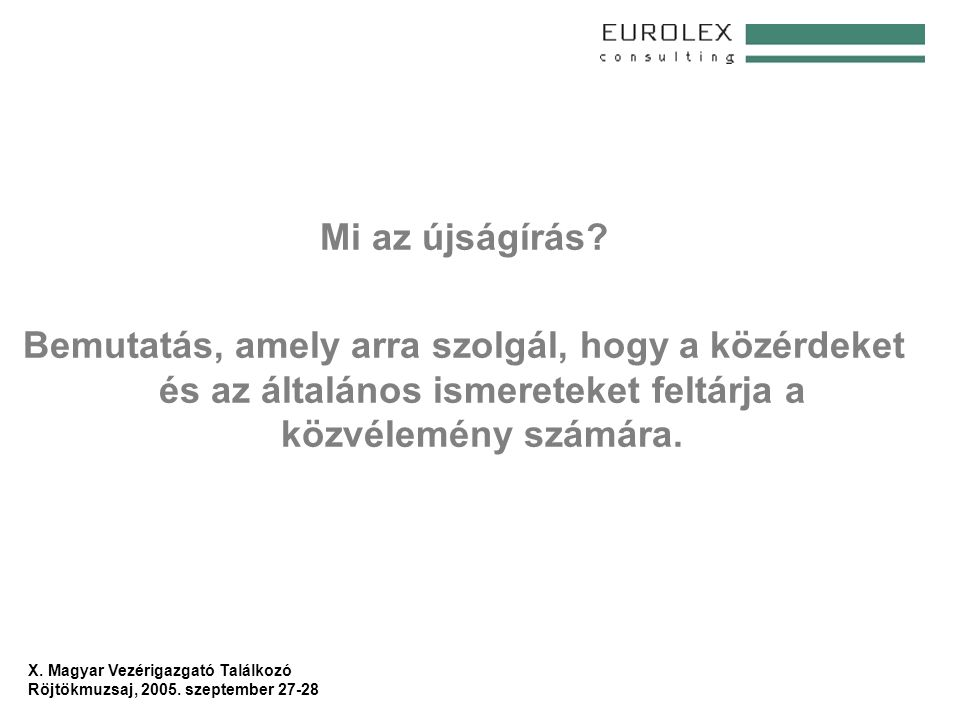 X. Magyar Vezérigazgató Találkozó Röjtökmuzsaj, 2005. szeptember 27-28 Mi az újságírás? Bemutatás, amely arra szolgál, hogy a közérdeket és az általán