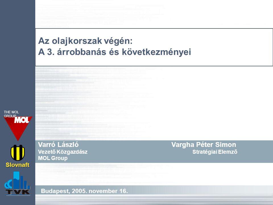Budapest, 2005. november 16. Slovnaft THE MOL GROUP Az olajkorszak végén: A 3.