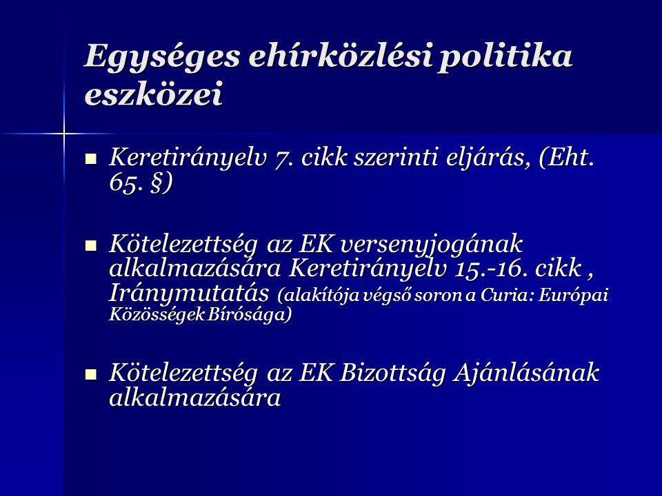 Egységes ehírközlési politika eszközei Keretirányelv 7. cikk szerinti eljárás, (Eht. 65. §) Keretirányelv 7. cikk szerinti eljárás, (Eht. 65. §) Kötel