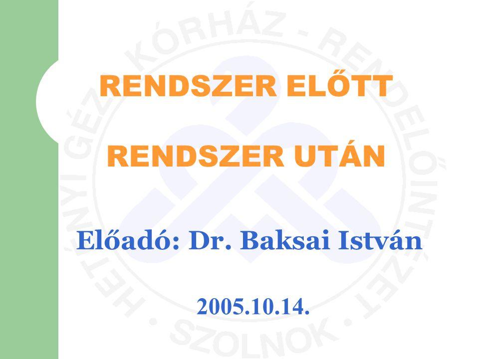 Előadó: Dr. Baksai István RENDSZER ELŐTT RENDSZER UTÁN 2005.10.14.
