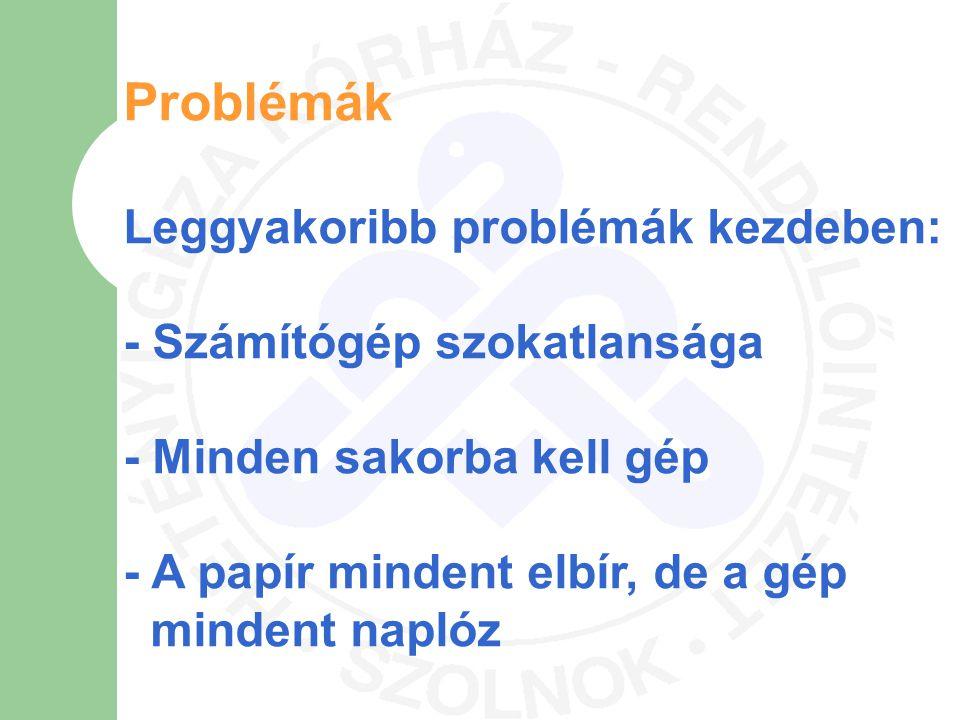 Problémák Leggyakoribb problémák kezdeben: - Számítógép szokatlansága - Minden sakorba kell gép - A papír mindent elbír, de a gép mindent naplóz