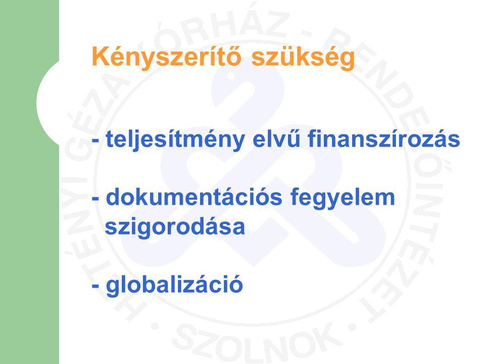 Kényszerítő szükség - teljesítmény elvű finanszírozás - dokumentációs fegyelem szigorodása - globalizáció