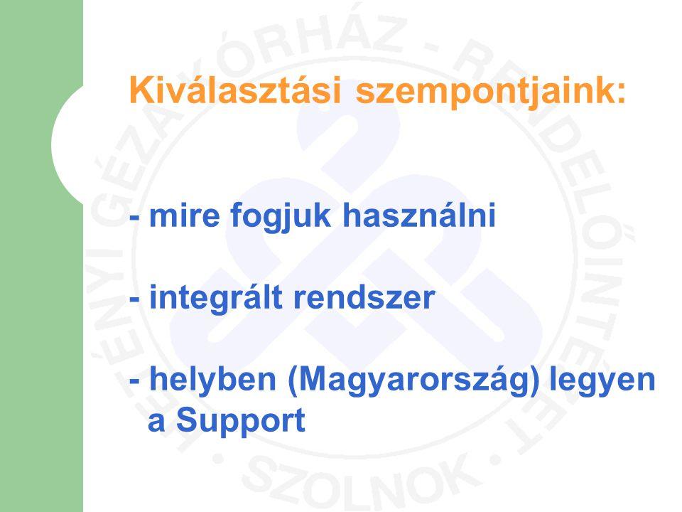 Kiválasztási szempontjaink: - mire fogjuk használni - integrált rendszer - helyben (Magyarország) legyen a Support