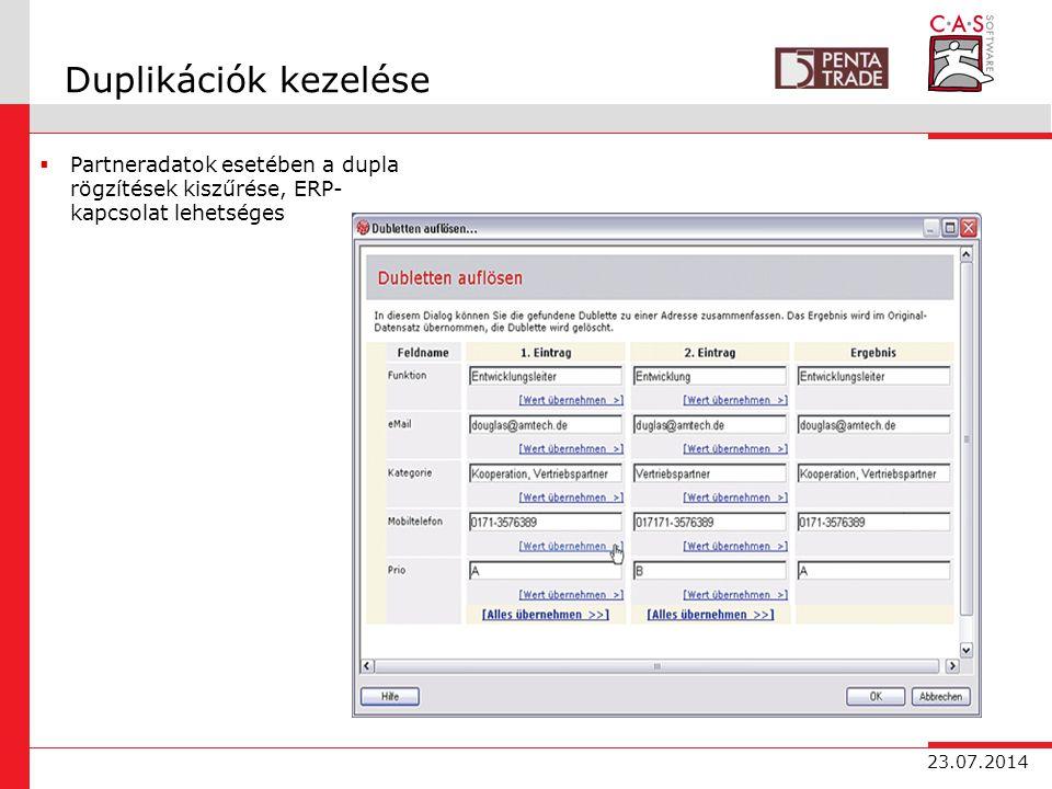 23.07.2014 Duplikációk kezelése  Partneradatok esetében a dupla rögzítések kiszűrése, ERP- kapcsolat lehetséges