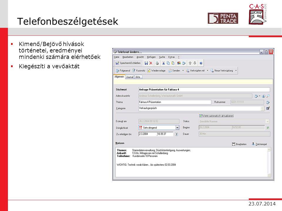 23.07.2014 Telefonbeszélgetések  Kimenő/Bejövő hívások történetei, eredményei mindenki számára elérhetőek  Kiegészíti a vevőaktát