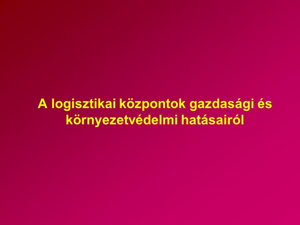 A logisztikai központok gazdasági és környezetvédelmi hatásairól