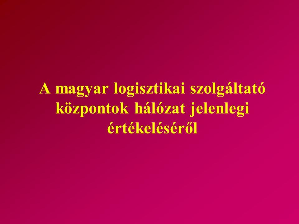A magyar logisztikai szolgáltató központok hálózat jelenlegi értékeléséről
