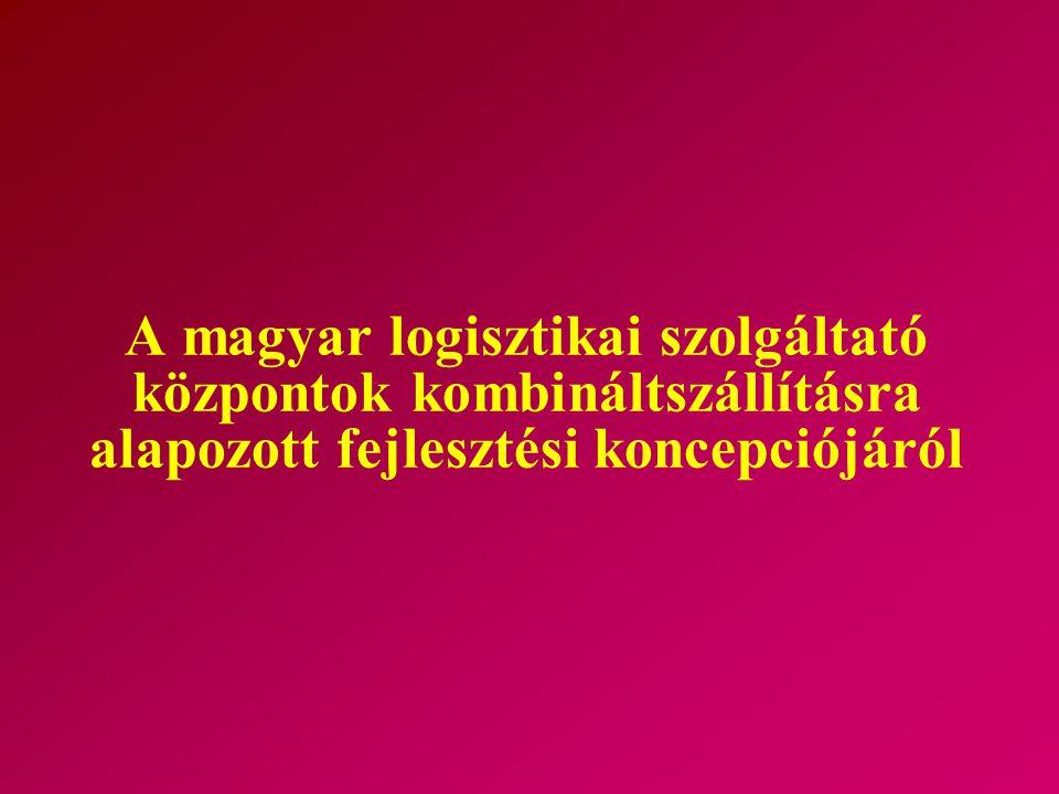 A magyar logisztikai szolgáltató központok kombináltszállításra alapozott fejlesztési koncepciójáról